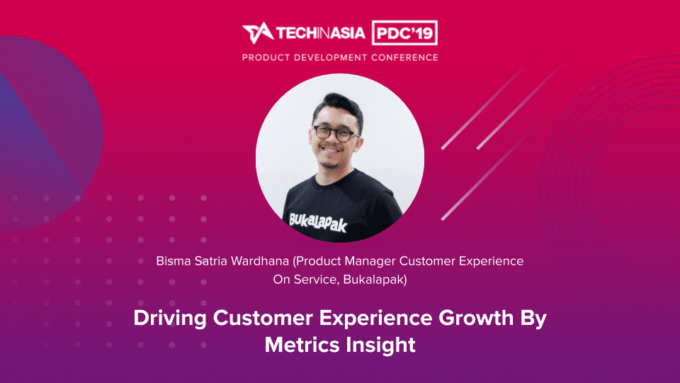 Driving Customer Experience Growth By Metrics Insight Bisma Satria Wardhana Product Manager Customer Experience On Service Bukalapak Tech In Asia Edu